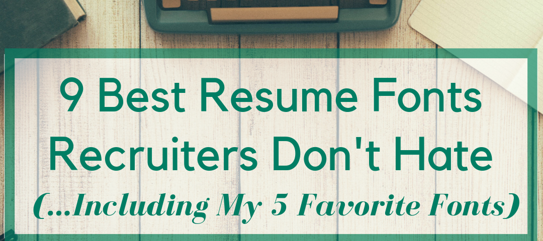 9 best resume fonts recruiters don u0026 39 t hate  including my 5