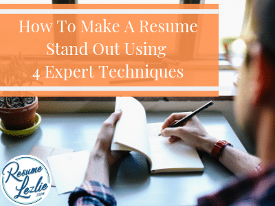 How To Make A Resume Stand Out Using 4 Expert Techniques
